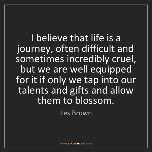 Les Brown: I believe that life is a journey, often difficult and...