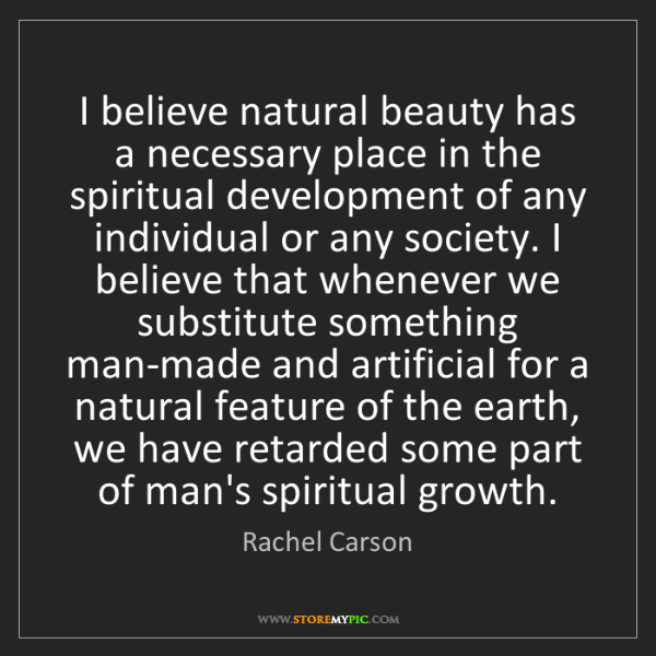 Rachel Carson: I believe natural beauty has a necessary place in the...
