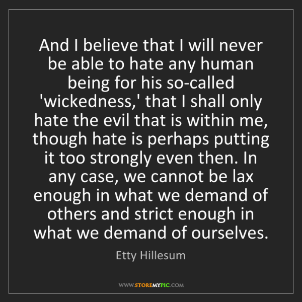 Etty Hillesum: And I believe that I will never be able to hate any human...