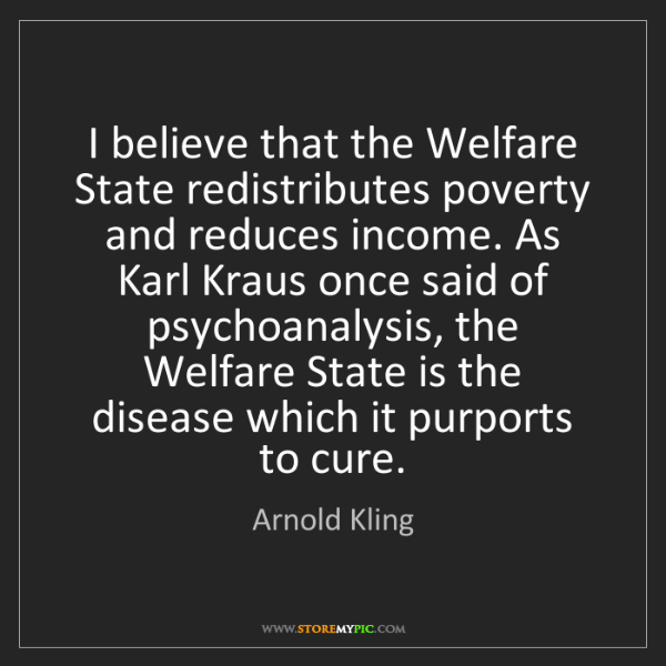 Arnold Kling: I believe that the Welfare State redistributes poverty...