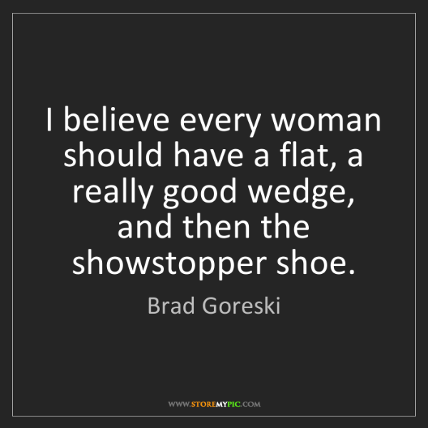 Brad Goreski: I believe every woman should have a flat, a really good...