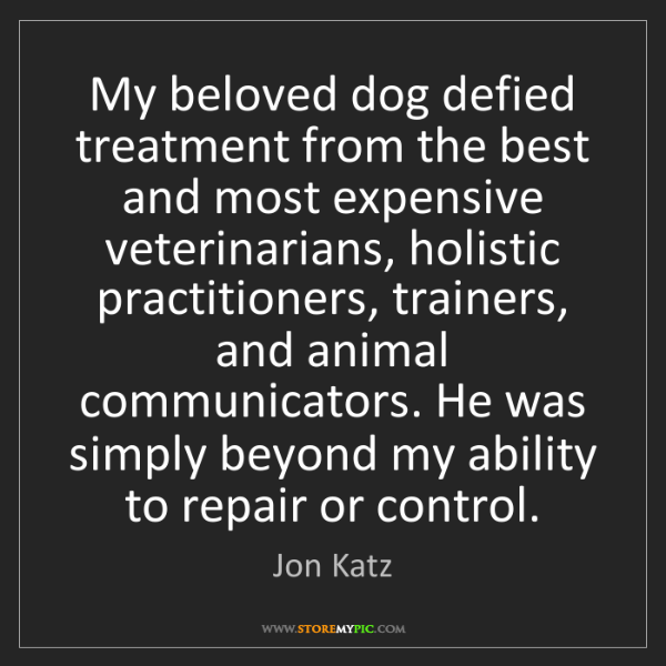 Jon Katz: My beloved dog defied treatment from the best and most...