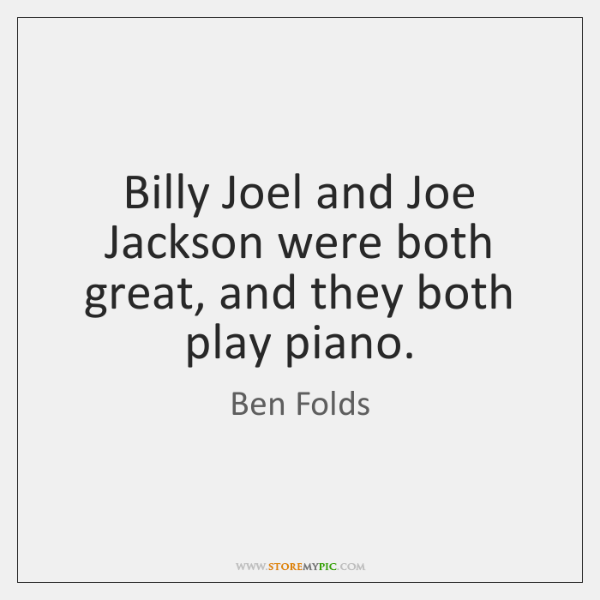 Billy Joel and Joe Jackson were both great, and they both play ...