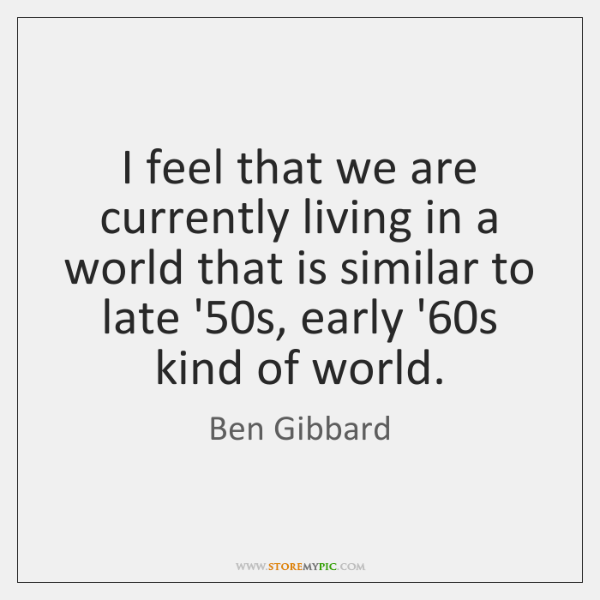 I feel that we are currently living in a world that is ...