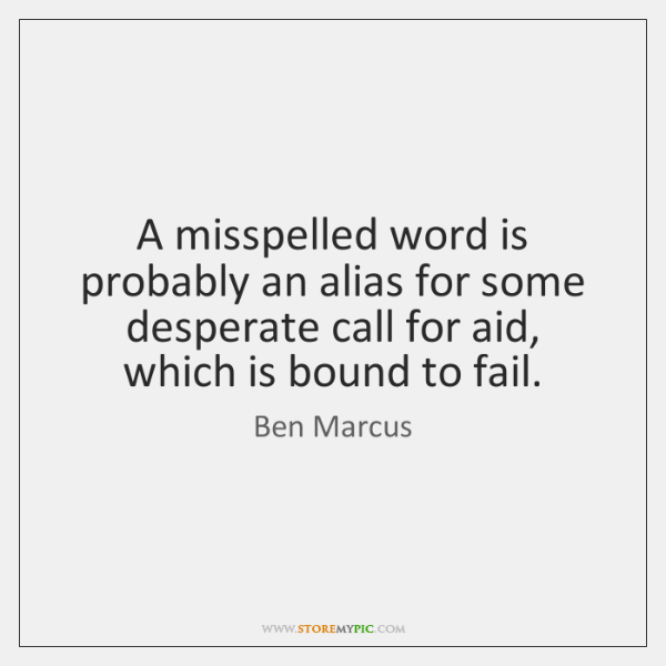 A misspelled word is probably an alias for some desperate call for ...