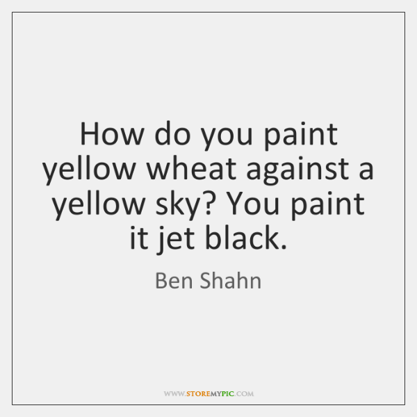 How do you paint yellow wheat against a yellow sky? You paint ...