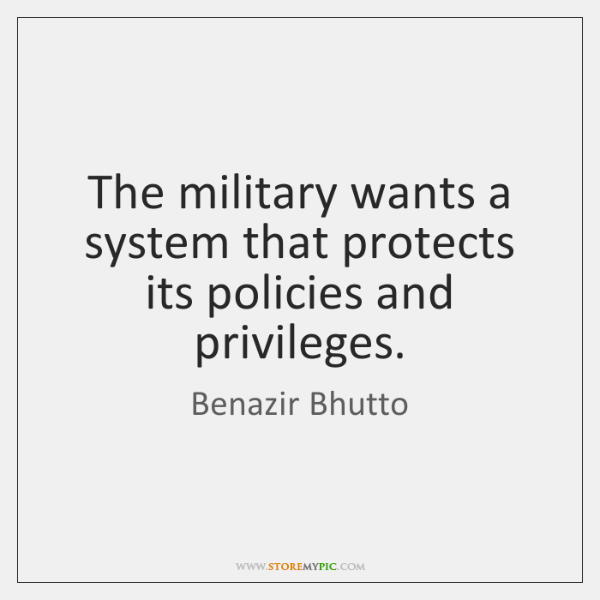 The military wants a system that protects its policies and privileges.
