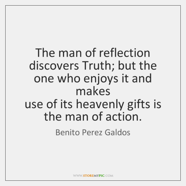 The man of reflection discovers Truth; but the one who enjoys it ...