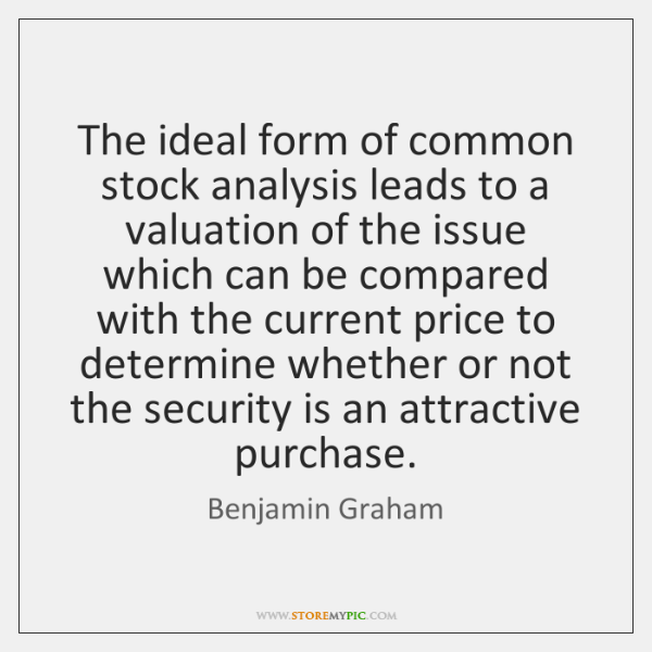 The ideal form of common stock analysis leads to a valuation of ...