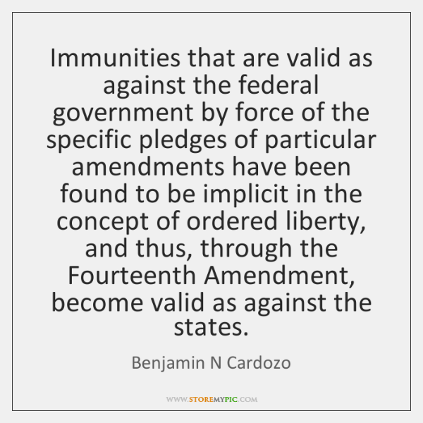 Immunities that are valid as against the federal government by force of ...