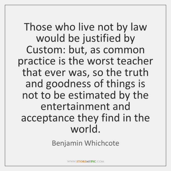 Those who live not by law would be justified by Custom: but, ...