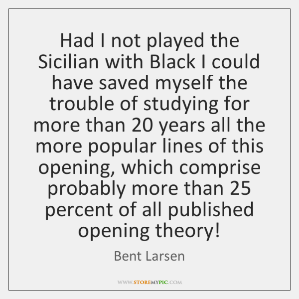 Had I not played the Sicilian with Black I could have saved ...