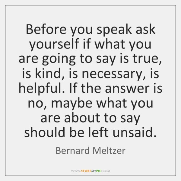 Before you speak ask yourself if what you are going to say ...