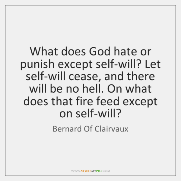 What does God hate or punish except self-will? Let self-will cease, and ...