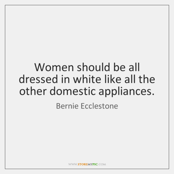 Women should be all dressed in white like all the other domestic ...