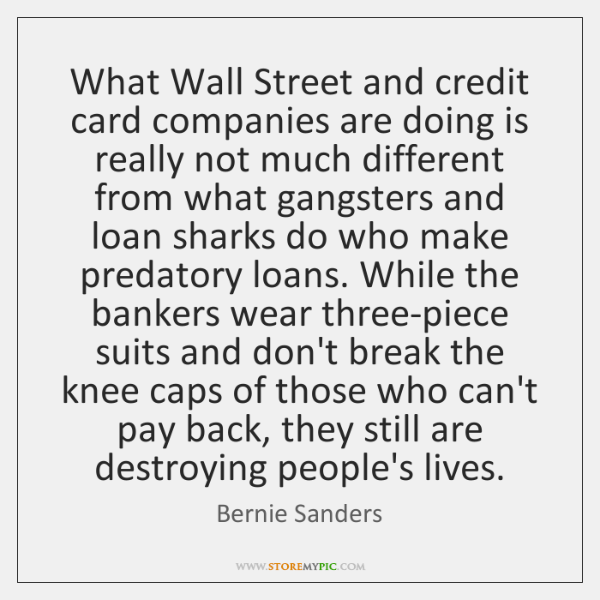 What Wall Street and credit card companies are doing is really not ...