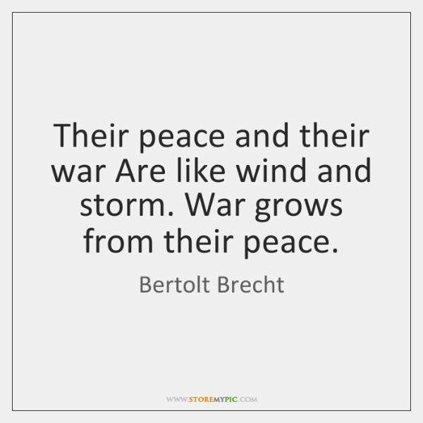 Their peace and their war Are like wind and storm. War grows ...