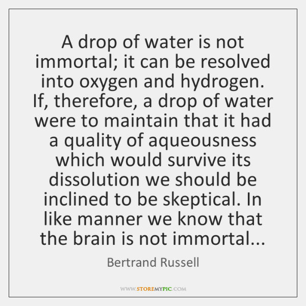 A drop of water is not immortal; it can be resolved into ...
