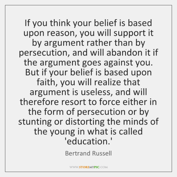 If you think your belief is based upon reason, you will support ...