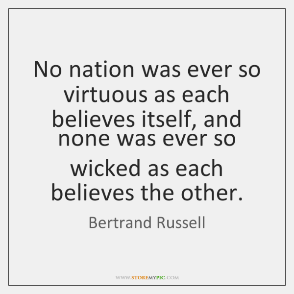 No nation was ever so virtuous as each believes itself, and none ...