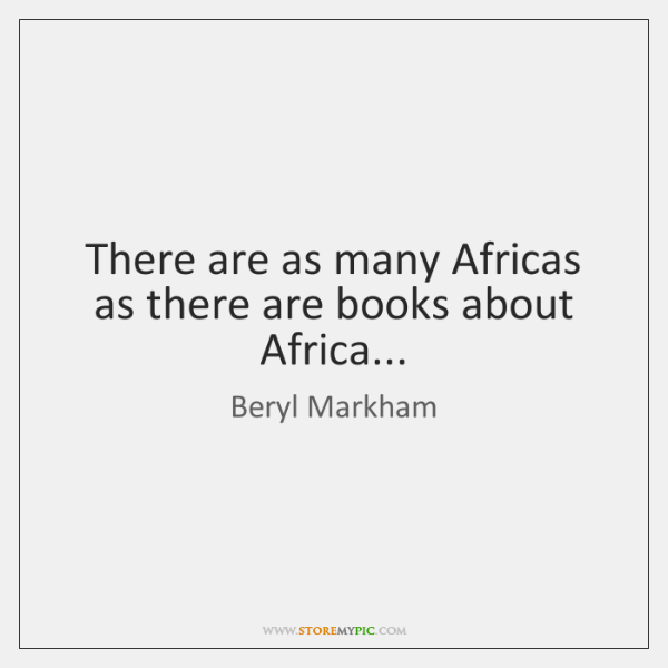 There are as many Africas as there are books about Africa...