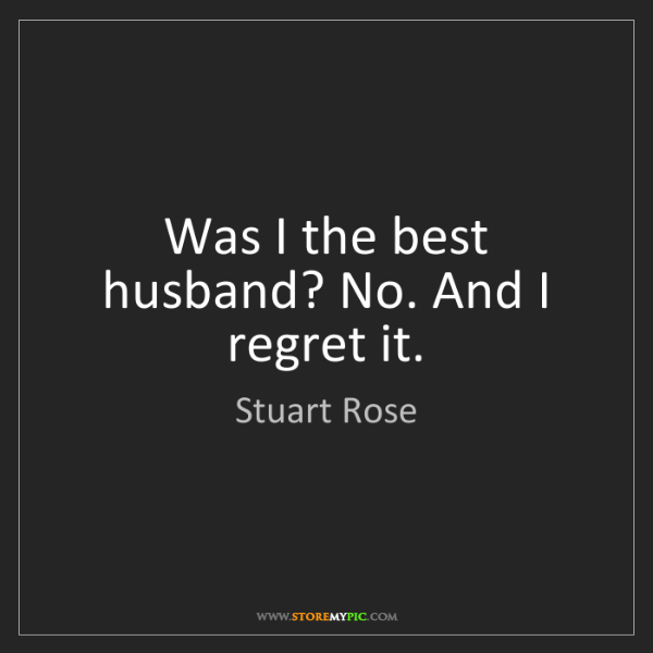 Stuart Rose: Was I the best husband? No. And I regret it.