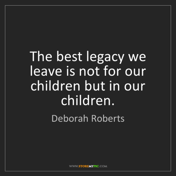 Deborah Roberts: The best legacy we leave is not for our children but...