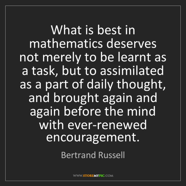 Bertrand Russell: What is best in mathematics deserves not merely to be...
