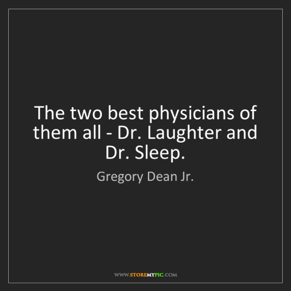 Gregory Dean Jr.: The two best physicians of them all - Dr. Laughter and...