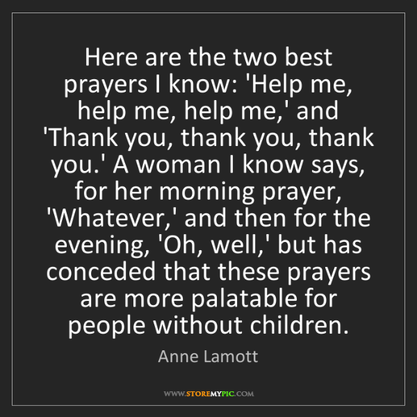 Anne Lamott: Here are the two best prayers I know: 'Help me, help...