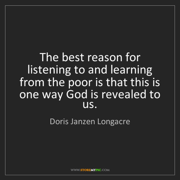 Doris Janzen Longacre: The best reason for listening to and learning from the...