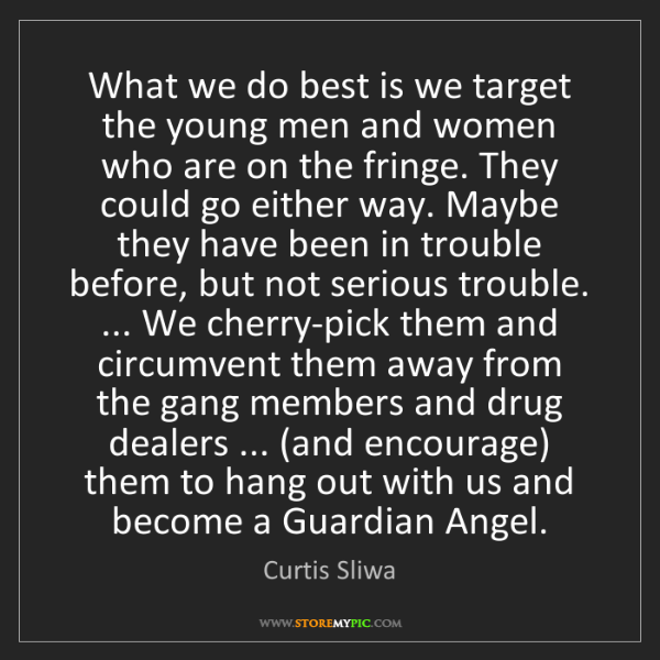 Curtis Sliwa: What we do best is we target the young men and women...