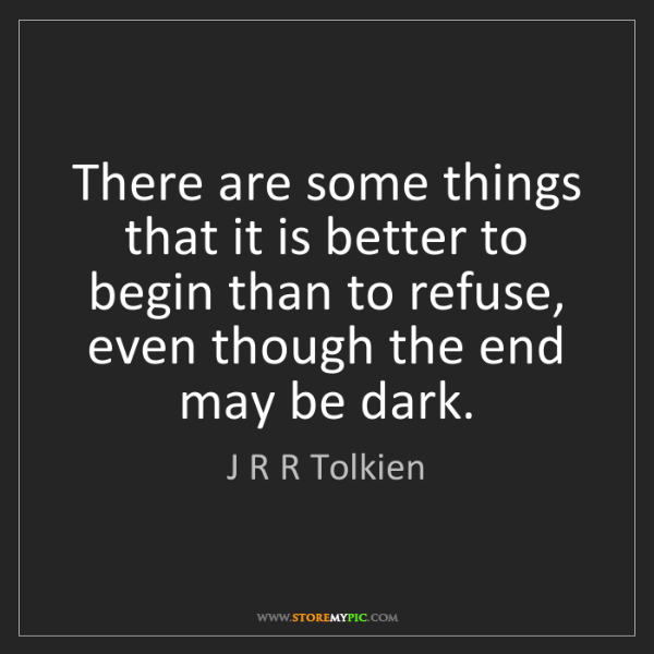 J R R Tolkien: There are some things that it is better to begin than...