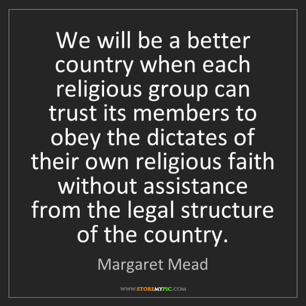 Margaret Mead: We will be a better country when each religious group...