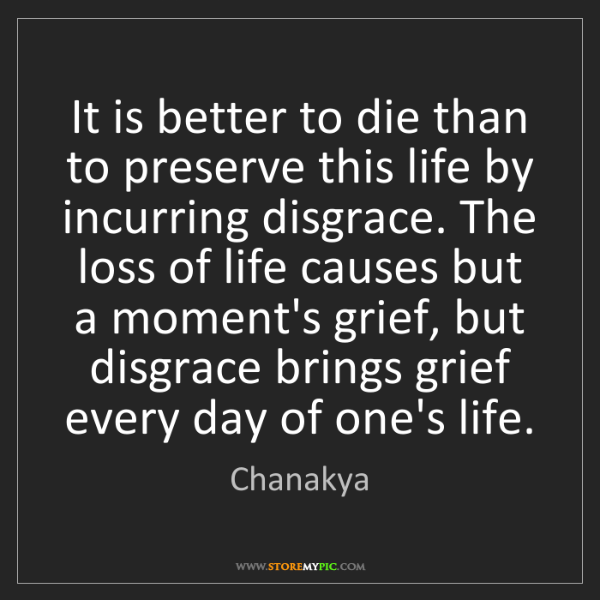 Chanakya: It is better to die than to preserve this life by incurring...