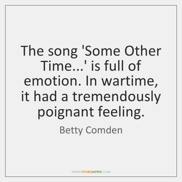 The song 'Some Other Time...' is full of emotion. In wartime, ...