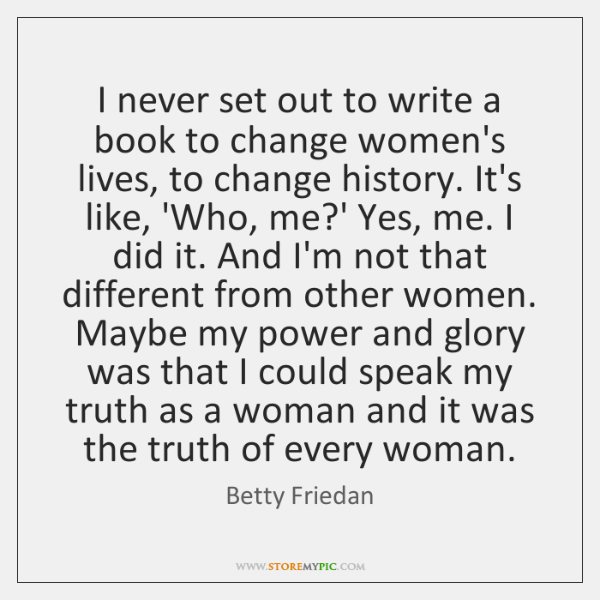 I never set out to write a book to change women's lives, ...