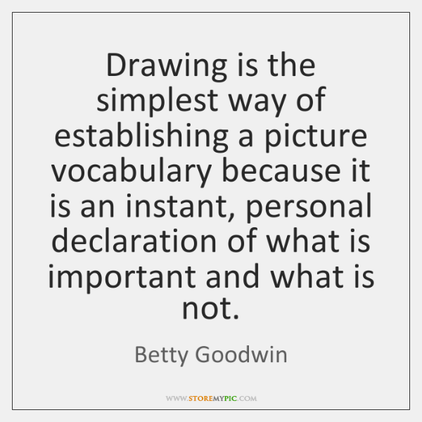 Drawing is the simplest way of establishing a picture vocabulary because it ...