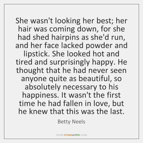 She wasn't looking her best; her hair was coming down, for she ...