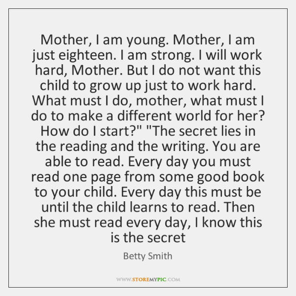 Mother, I am young. Mother, I am just eighteen. I am strong. ...