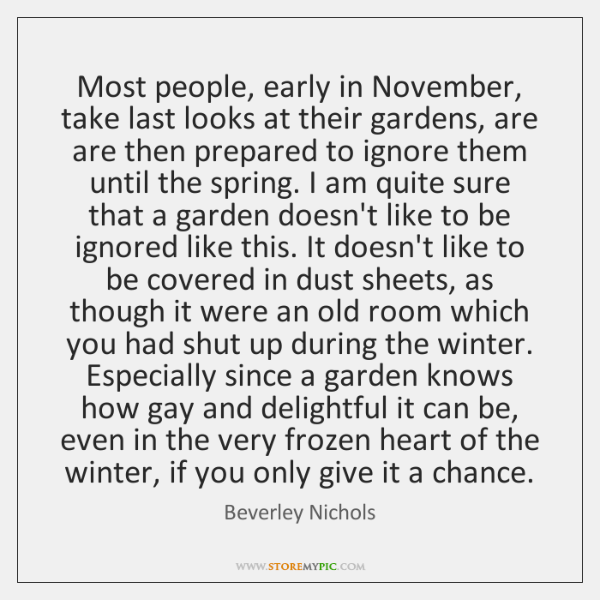 Most people, early in November, take last looks at their gardens, are ...