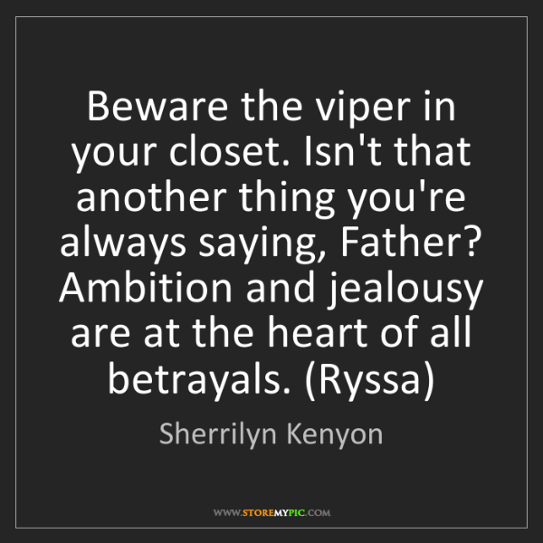 Sherrilyn Kenyon: Beware the viper in your closet. Isn't that another thing...