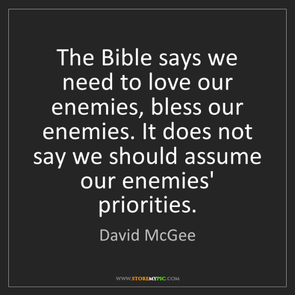 David McGee: The Bible says we need to love our enemies, bless our...