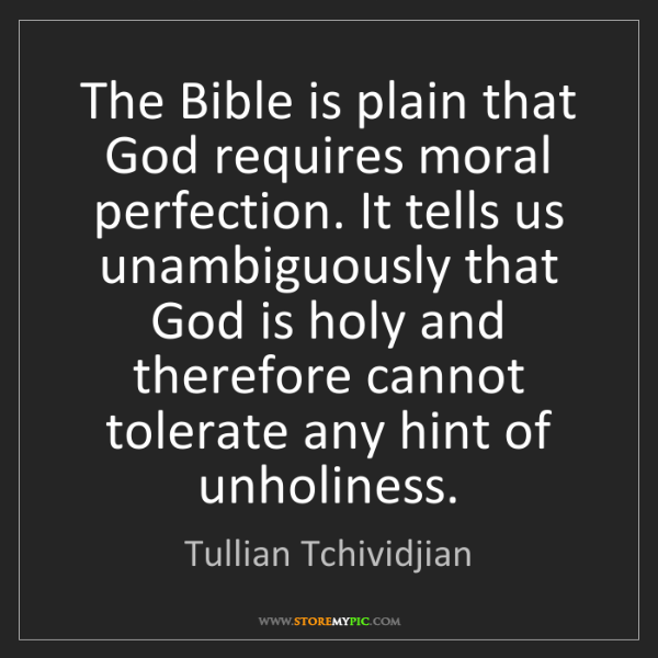 Tullian Tchividjian: The Bible is plain that God requires moral perfection....