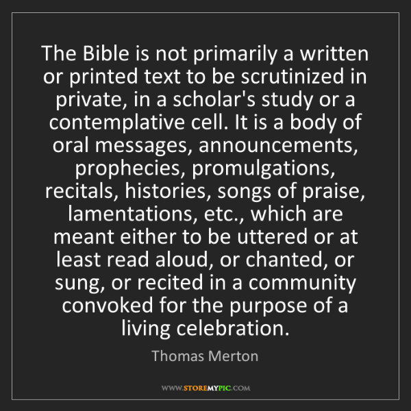 Thomas Merton: The Bible is not primarily a written or printed text...