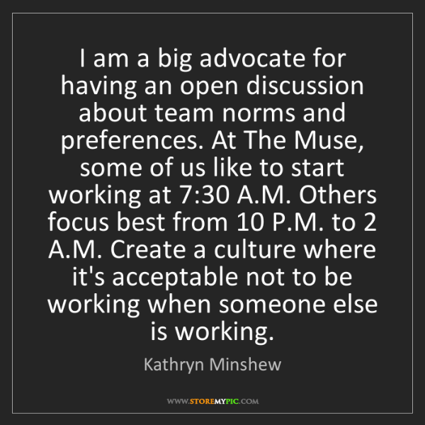 Kathryn Minshew: I am a big advocate for having an open discussion about...