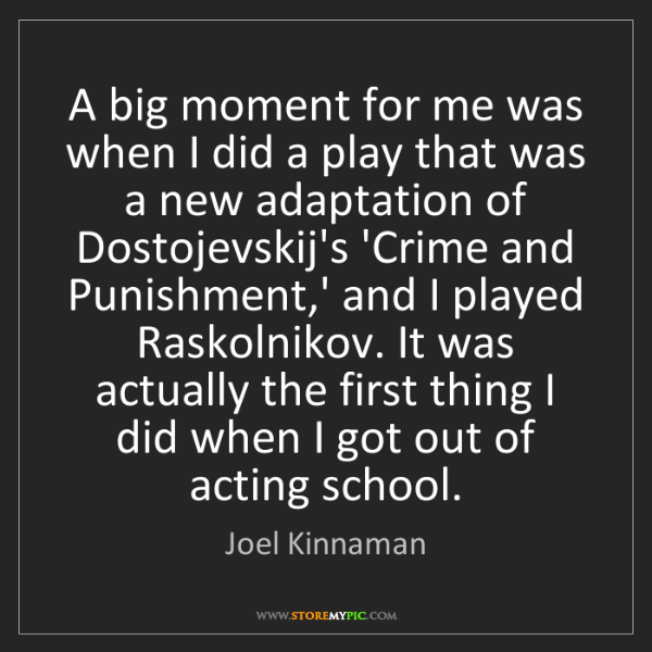 Joel Kinnaman: A big moment for me was when I did a play that was a...