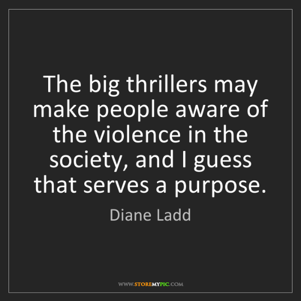 Diane Ladd: The big thrillers may make people aware of the violence...