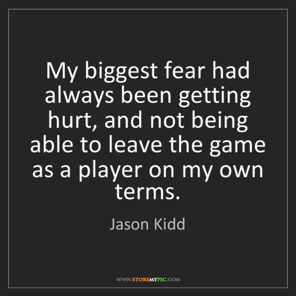 Jason Kidd: My biggest fear had always been getting hurt, and not...