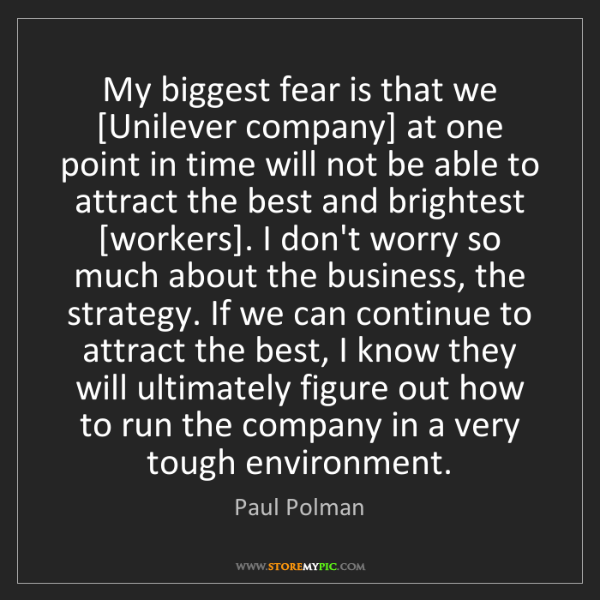 Paul Polman: My biggest fear is that we [Unilever company] at one...